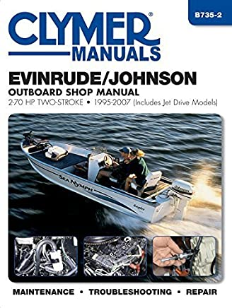 Evinrude/Johnson Outboard Shop Manual: 2-70 HP Two-Stroke 1995-2007 (Includes Jet Drive Models) (Clymer Manuals) by Editors of Haynes Manuals (2015) Paperback