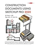 Construction Documents Using SketchUp Pro 2020: A short project-based course to increase your effectiveness at using SketchUp and give you a truly ... to modelling. (SketchUp.Expert, Band 1) - Mr. Paul James Lee