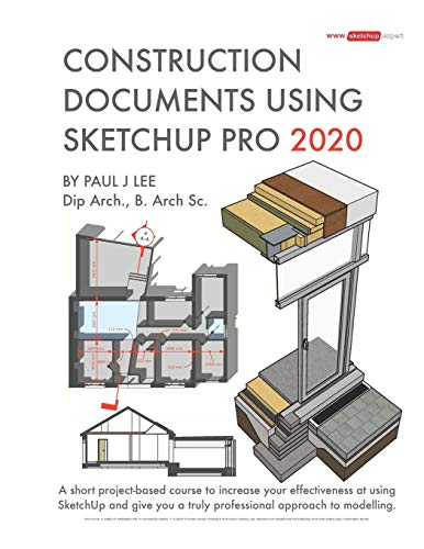 Construction Documents Using SketchUp Pro 2020: A short project-based course to increase your effectiveness at using SketchUp and give you a truly professional approach to modelling. (SketchUp.Expert)