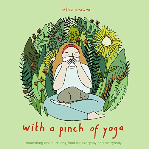 With a pinch of yoga: nourishing and nurturing food for everyday and everybody