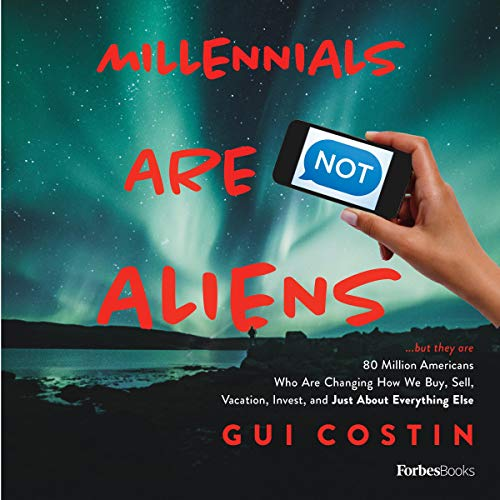 Millennials Are Not Aliens: ...But They Are 80 Million Americans Who Are Changing How We Buy, Sell, Vacation, Invest, and Just About Everything Else audiobook cover art