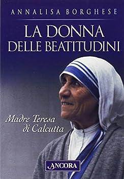 Paperback La donna delle beatitudini. Madre Teresa di Calcutta [Italian] Book