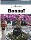 Livre entretien bonsai: un journal de bord pour suivre et entretenir vos bonsaïs