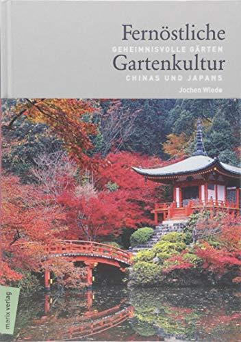Fernöstliche Gartenkultur: Geheimnisvolle Gärten Chinas und Japans