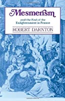 Mesmerism and the End of the Enlightenment in France by Robert Darnton(1986-01-01)