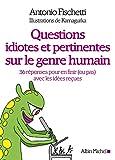 Questions idiotes et pertinentes sur le genre humain - 36 réponses pour en finir (ou pas) avec les idées reçues