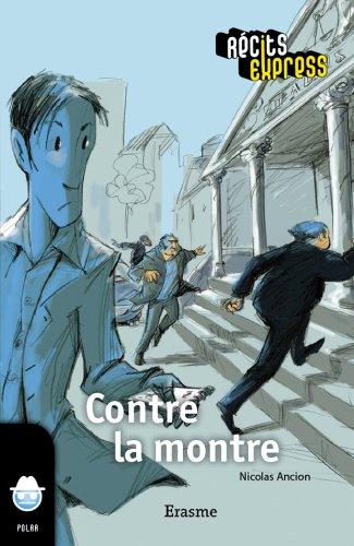 Contre la montre: une histoire pour les enfants de 10 à 13 ans (Récits Express t. 8) (French Edition)