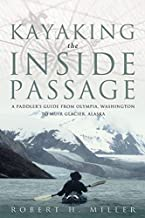 Kayaking the Inside Passage: A Paddling Guide from Olympia, Washington to Muir Glacier, Alaska