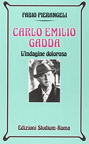 Carlo Emilio Gadda. L'indagine dolorosa