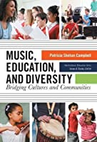 Music, Education, and Diversity: Bridging Cultures and Communities (Multicultural Education Series)