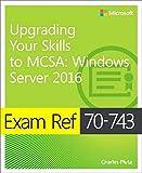 Exam Ref 70-743 Upgrading Your Skills to MCSA: Windows Server 2016 - Charles Pluta