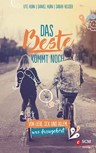 Das Beste kommt noch: Von Liebe, Sex und allem, was dazugehört (German Edition)