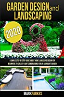 Garden Design and Landscaping: A simple step by step guide about home landscaping design for beginners to create plant combinations for an abundant garden
