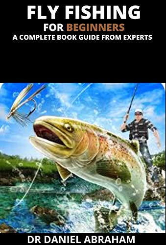 FLY FISHING FOR BEGINNERS. A COMPLETE BOOK GUIDE FROM EXPERTS (English Edition)