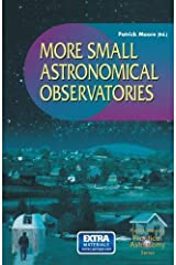 More Small Astronomical Observatories (The Patrick Moore Practical Astronomy Series) Kindle Edition