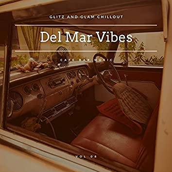 Del Mar Vibes - Glitz And Glam Chillout Cafe Bar Music, Vol 08