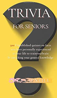 Trivia for Seniors: 500 Unpublished quizzes on facts you have personally experienced in your life to train your brain by e...