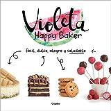 Violeta Happy Baker. Fácil, dulce, alegre y saludable (Sabores)