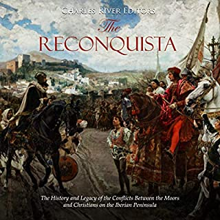 The Reconquista: The History and Legacy of the Conflicts Between the Moors and Christians on the Iberian Peninsula cover art