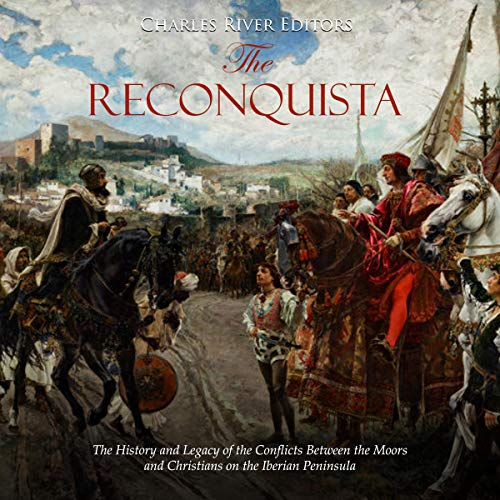 The Reconquista: The History and Legacy of the Conflicts Between the Moors and Christians on the Iberian Peninsula audiobook cover art