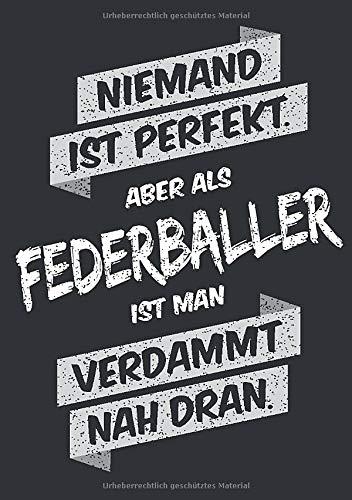 Niemand ist perfekt, aber als Federballer ist man verdammt nah dran: Notizbuch im Format A5, Notizheft als lustiges Geschenk zum Geburtstag oder zu ... Freund oder Kollegen mit dem Hobby Federball