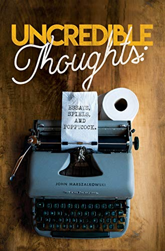 Uncredible Thoughts: Essays, Spiels, and Poppycock