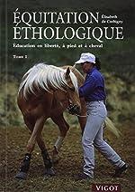 Equitation éthologique - Tome 1, Education en liberté, à pied et à cheval d'Elisabeth de Corbigny