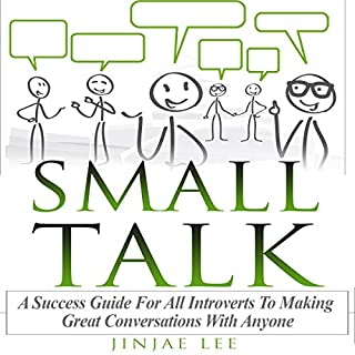 Small Talk     A Success Guide for All Introverts to Making Great Conversations with Anyone              By:                                                                                                                                 Jinjae Lee                               Narrated by:                                                                                                                                 Jessica Caruso                      Length: 33 mins     28 ratings     Overall 4.6
