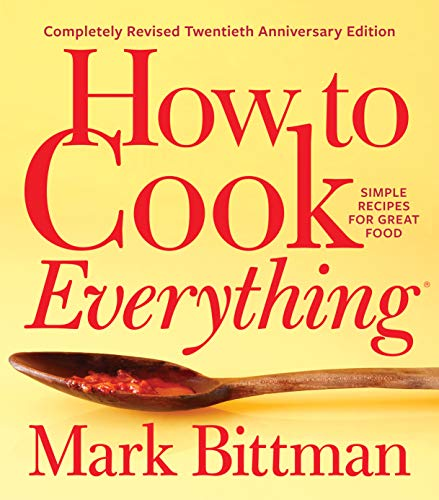 How to Cook Everything—Completely Revised Twentieth Anniversary Edition: Simple Recipes for Great Food