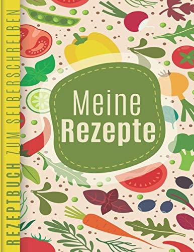 Meine Rezepte: Rezeptbuch zum Selberschreiben: Blanko Kochbuch für 100 Rezepte ca. A4 (kochbuch selbst schreiben 2021)