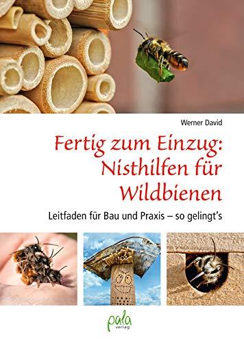 Fertig zum Einzug: Nisthilfen für Wildbienen: Leitfaden für Bau und Praxis - so gelingt`s