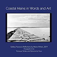 Coastal Maine in Words and Art: Gallery Fukurou's Reflections by Maine Writers, 2019