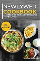 Newlywed Diet: 40+ Side Dishes, Soup and Pizza recipes for a healthy and balanced Newlywed diet