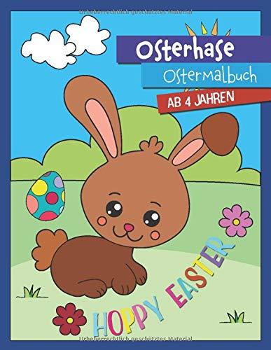 Osterhasen Ostermalbuch ab 4 Jahren: Hoppy Easter Oster Geschenk für Kinder, Mädchen und Jungen I Großes Malbuch für den Osterkorb (Ostermalbuch mit Osterhase, Band 1)