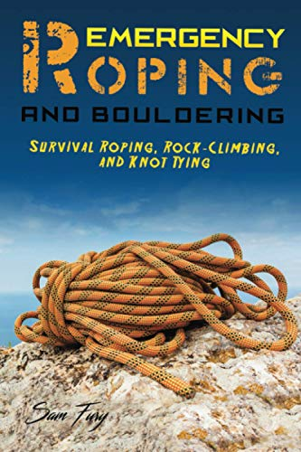 Emergency Roping and Bouldering: Survival Roping, Rock-Climbing, and Knot Tying: 5...