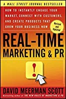 Real-Time Marketing and PR: How to Instantly Engage Your Market, Connect with Customers, and Create Products that Grow Your Business Now by David Meerman Scott(2011-12-27)