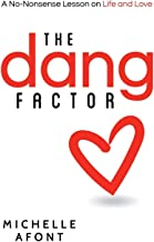 The Dang Factor: A No-Nonsense Lesson on Life and Love (The Factor Series) (Volume 1)