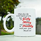 What does the Lord require of you but to do justly love mercy and to walk humbly with your God. Micah 6:8 Cute Funny 11oz Ceramic Coffee Mug Cup