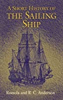 A Short History of the Sailing Ship (Dover Maritime) by Romola Anderson R. C. Anderson(2003-09-16)