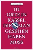 111 Orte in Kassel, die man gesehen haben muss (111 Orte ...)