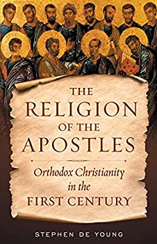 Religion of the Apostles  Orthodox Christianity in the First Century