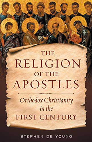 Compare Textbook Prices for Religion of the Apostles: Orthodox Christianity in the First Century  ISBN 9781944967550 by Stephen De Young
