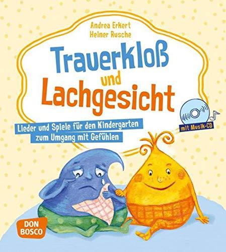 Trauerkloß und Lachgesicht, m. Audio-CD. Lieder und Spiele für den Kindergarten zum Umgang mit Gefühlen. Mit Audio-CD