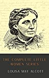 The Complete Little Women Series: Little Women, Good Wives, Little Men, Jo's Boys (4 books in one) (English Edition)