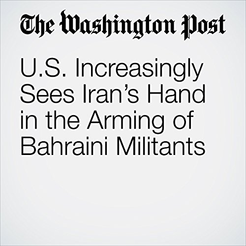U.S. Increasingly Sees Iran's Hand in the Arming of Bahraini Militants audiobook cover art
