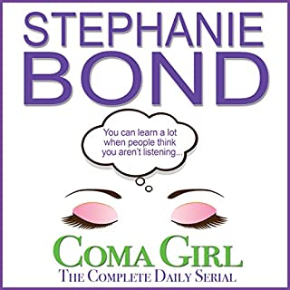 Coma Girl: The Complete Daily Serial                   By:                                                                                                                                 Stephanie Bond                               Narrated by:                                                                                                                                 Maureen Jones                      Length: 13 hrs and 32 mins     85 ratings     Overall 4.7