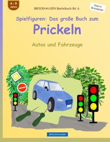 BROCKHAUSEN Bastelbuch Bd. 6 - Spielfiguren: Das große Buch zum Prickeln: Autos und Fahrzeuge (Kleine Entdecker, Band 6)