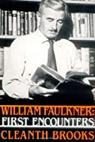 William Faulkner: First Encounters by Cleanth Brooks(1985-09-10)