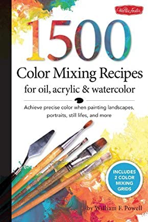 1,500 Color Mixing Recipes for Oil, Acrylic & WaterColor Achieve precise color when painting landscapes, portraits, still lifes, and more by William F Powell (2012-08-01)