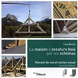 La maison à ossature bois par les schémas - Manuel de construction visuel